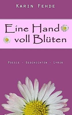 Eine Hand voll Blüten von Fehde,  Karin