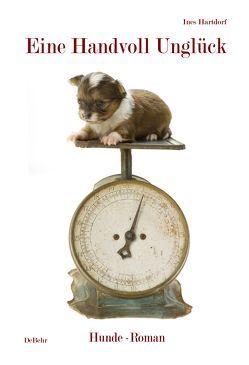 Eine Handvoll Unglück – Hunde-Roman von Hartdorf,  Ines