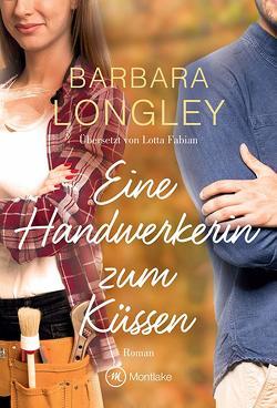 Eine Handwerkerin zum Küssen von Fabian,  Lotta, Longley,  Barbara