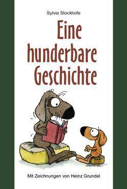 Eine hunderbare Geschichte von Grundel,  Heinz, Stockhofe,  Sylvia