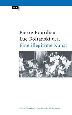 Eine illegitime Kunst von Boltanski,  Luc, Bourdieu,  Pierre, Castel,  Robert, Chamboredon,  Jean-Claude, Lagneau,  Gerard, Schnapper,  Dominique