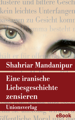 Eine iranische Liebesgeschichte zensieren von Ballin,  Ursula, Mandanipur,  Shahriar