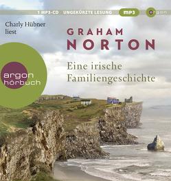 Eine irische Familiengeschichte von Hübner,  Charly, Jellinghaus,  Silke, Norton,  Graham
