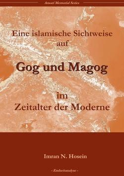 Eine islamische Sichtweise über Gog und Magog in der Welt der Moderne von Hosein,  Imran N.