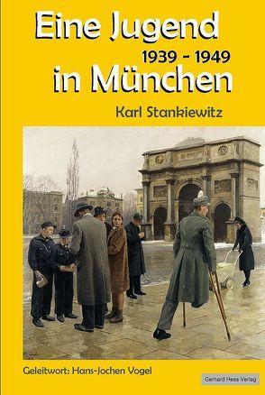 Eine Jugend in München 1939-1949 von Stankiewitz,  Karl