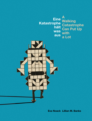 Eine Katastrophe hält was aus / A Walking Catastrophe Can Put Up with a Lot von M. Banks,  Lillian, Noack,  Eva
