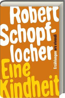 Eine Kindheit von Schopflocher,  Robert