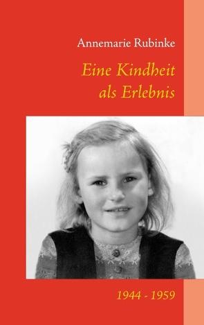 Eine Kindheit als Erlebnis von Rubinke,  Annemarie