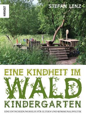 Eine Kindheit im Waldkindergarten von Lenz,  Stefan
