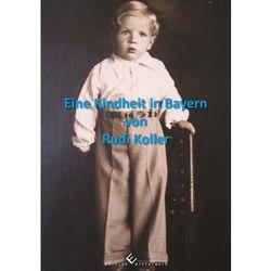 Eine Kindheit in Bayern von Koller,  Rudi
