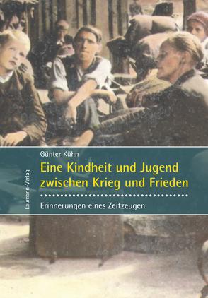 Eine Kindheit und Jugend zwischen Krieg und Frieden von Kühn,  Günter