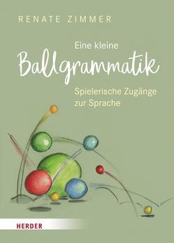 Eine kleine Ballgrammatik von Ginsbach,  Julia, Zimmer,  Prof. Dr. Renate