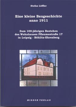 Eine kleine Baugeschichte anno 1911 von Loeffler,  Stefan