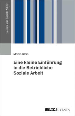 Eine kleine Einführung in die Betriebliche Soziale Arbeit von Klein,  Martin