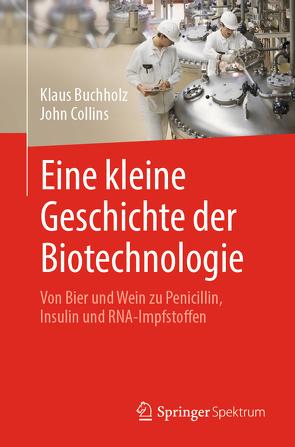 Eine kleine Geschichte der Biotechnologie von Buchholz,  Klaus, Collins,  John
