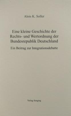 Eine kleine Geschichte der Rechts- und Wertordnung der Bundesrepublik Deutschland von Soller,  Alois K
