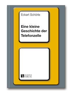 Eine kleine Geschichte der Telefonzelle von Schörle,  Eckart, Schörle,  Hans-Joachim