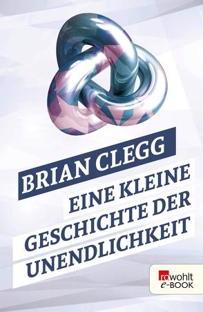 Eine kleine Geschichte der Unendlichkeit von Clegg,  Brian, Niehaus,  Monika, Schuh,  Bernd