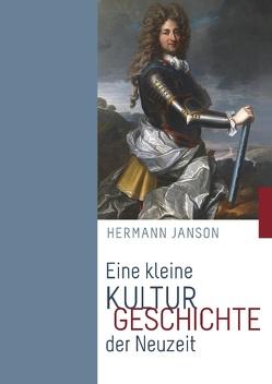 Eine kleine Kulturgeschichte der Neuzeit von Janson,  Hermann