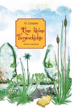 Eine kleine Tiergeschichte von Lexane,  G.