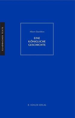 Eine königliche Geschichte von Damblon,  Dr. Albert, Wiegmann,  Dr. Karlheinz