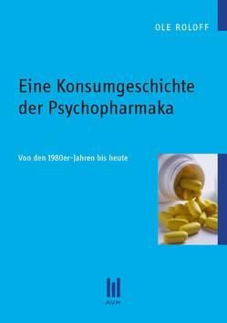Eine Konsumgeschichte der Psychopharmaka von Roloff,  Ole