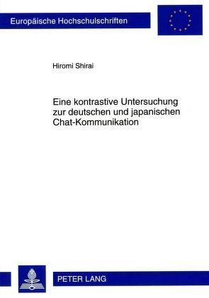 Eine kontrastive Untersuchung zur deutschen und japanischen Chat-Kommunikation von Shirai,  Hiromi