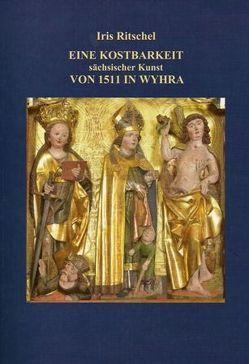Eine Kostbarkeit sächsischer Kunst von 1511 in Wyhra von Bunge,  Roland, Ritschel,  Iris