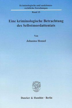 Eine kriminologische Betrachtung des Selbstmordattentats. von Heusel,  Johanna