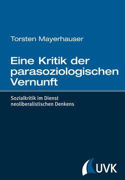Eine Kritik der parasoziologischen Vernunft von Mayerhauser,  Torsten