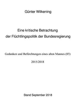Eine kritische Betrachtung der Flüchtlingspolitik der Bundesregierung von Wilkening,  Günter