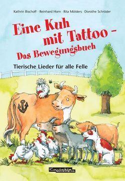 Eine Kuh mit Tattoo – Das Bewegungsbuch von Horn,  Reinhard, Mölders,  Rita, Rarisch,  Ines, Schröder,  Dorothe