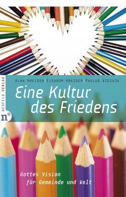 Eine Kultur des Friedens von Kreider,  Alan, Kreider,  Eleanor, Widjaja,  Paulus, Yoder,  William