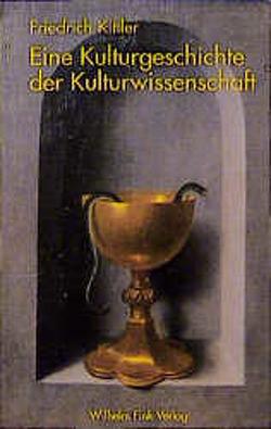 Eine Kulturgeschichte der Kulturwissenschaft von Kittler,  Friedrich A