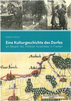Eine Kulturgeschichte des Dorfes am Beispiel des mittleren Aurachtales in Franken von Zöllner,  Robert