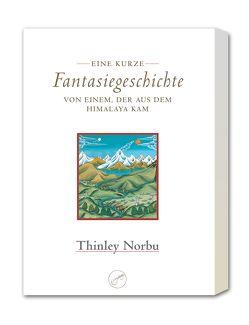 Eine kurze Fantasiegeschichte von einem, der aus dem Himalaya kam von Norbu,  Thinley