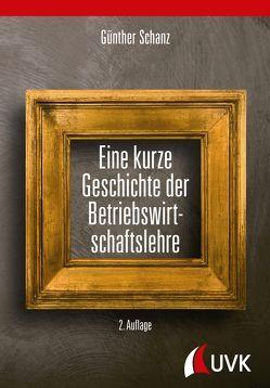 Eine kurze Geschichte der Betriebswirtschaftslehre von Schanz,  Günther
