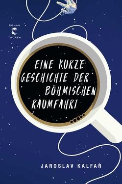 Eine kurze Geschichte der böhmischen Raumfahrt von Heller,  Barbara, Kalfar,  Jaroslav