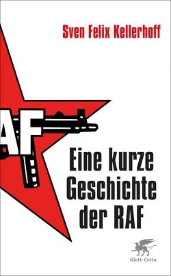 Eine kurze Geschichte der RAF von Kellerhoff,  Sven Felix