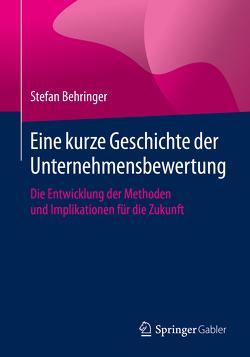 Eine kurze Geschichte der Unternehmensbewertung von Behringer,  Stefan