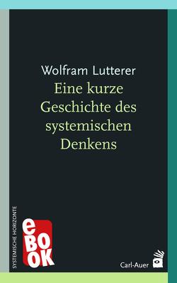 Eine kurze Geschichte des systemischen Denkens von Lutterer,  Wolfram