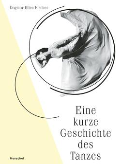 Eine kurze Geschichte des Tanzes von Fischer,  Dagmar Ellen