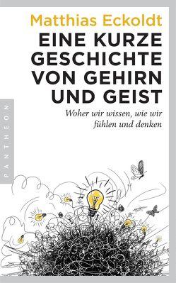 Eine kurze Geschichte von Gehirn und Geist von Eckoldt,  Matthias