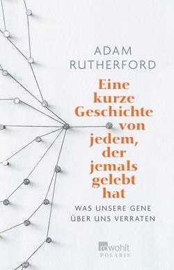 Eine kurze Geschichte von jedem, der jemals gelebt hat von Niehaus,  Monika, Rutherford,  Adam, Wink,  Coralie