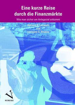 Eine kurze Reise durch die Finanzmärkte von Lucatelli,  Adriano B., Vaudan,  Lucienne C.