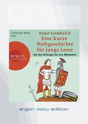 Eine kurze Weltgeschichte für junge Leser: Von den Anfängen bis zum Mittelalter (DAISY Edition) von Bruder,  Frank, Gombrich,  Ernst H, Waltz,  Christoph