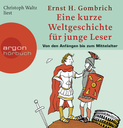 Eine kurze Weltgeschichte für junge Leser: Von den Anfängen bis zum Mittelalter von Gombrich,  Ernst H, Waltz,  Christoph
