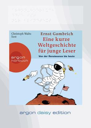 Eine kurze Weltgeschichte für junge Leser: Von der Renaissance bis heute (DAISY Edition) von Bruder,  Frank, Gombrich,  Ernst H, Waltz,  Christoph