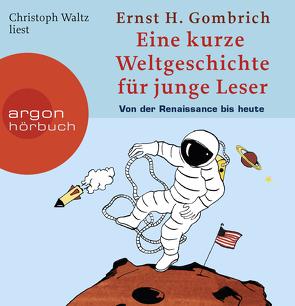 Eine kurze Weltgeschichte für junge Leser: Von der Renaissance bis heute von Gombrich,  Ernst H, Waltz,  Christoph