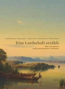 Eine Landschaft erzählt. Bilder vom Bodensee aus der Sammlung Hans E. Rutishauser von Reinhart,  Heinz